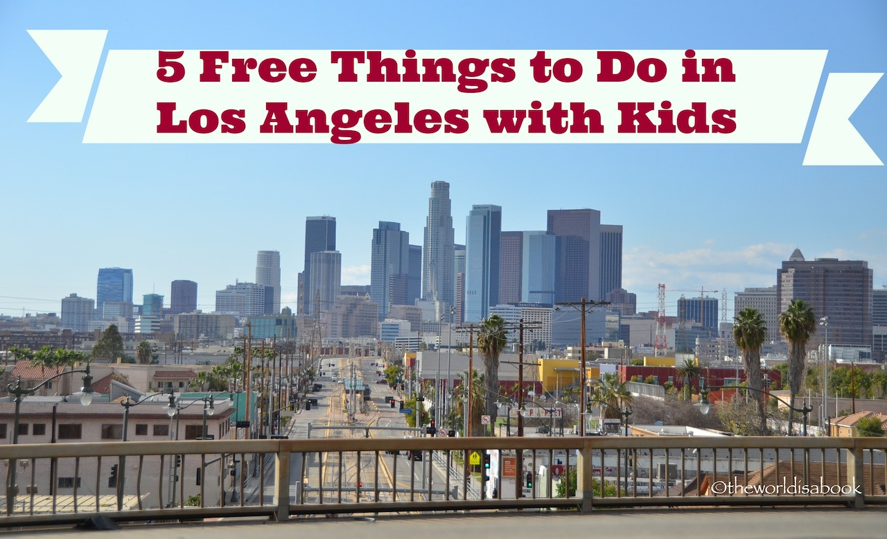 5 Free Things To Do In Los Angeles With Kids The World Is A Book