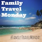 Welcome to Family Travel Monday!