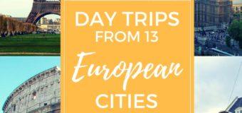 Fun Day Trip Ideas from 13 European Cities